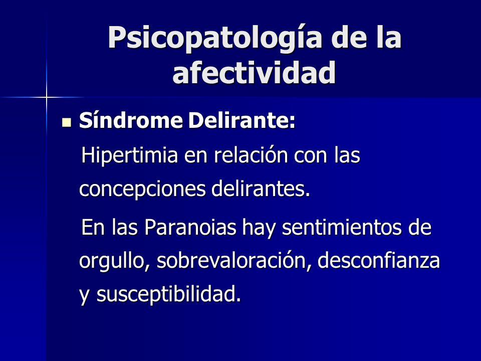 Psicopatología de la afectividad Síndrome Delirante: Síndrome Delirante: Hipertimia en relación con las concepciones delirantes. Hipertimia en relació