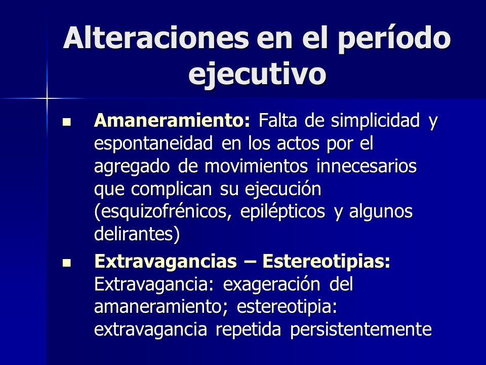 Alteraciones en el período ejecutivo Amaneramiento: Falta de simplicidad y espontaneidad en los actos por el agregado de movimientos innecesarios que