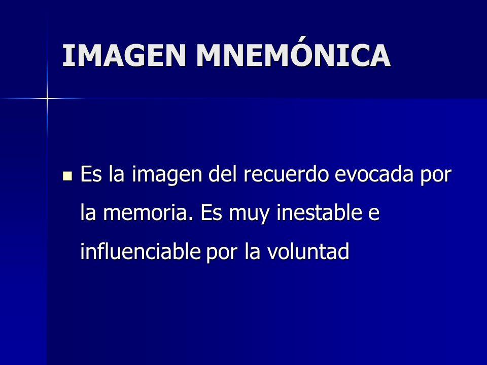 IMAGEN MNEMÓNICA Es la imagen del recuerdo evocada por la memoria. Es muy inestable e influenciable por la voluntad Es la imagen del recuerdo evocada