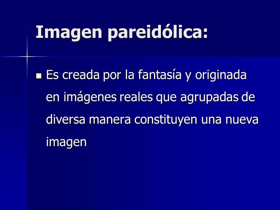 Imagen pareidólica: Es creada por la fantasía y originada en imágenes reales que agrupadas de diversa manera constituyen una nueva imagen Es creada po