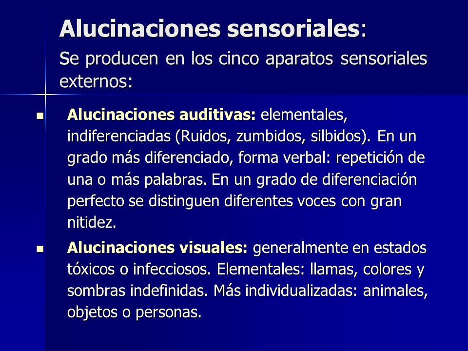 Alucinaciones sensoriales: s e producen en los cinco aparatos sensoriales externos: Alucinaciones auditivas: elementales, indiferenciadas (Ruidos, zum