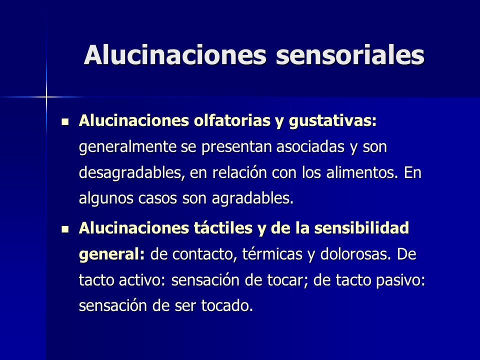 Alucinaciones sensoriales Alucinaciones olfatorias y gustativas: generalmente se presentan asociadas y son desagradables, en relación con los alimento