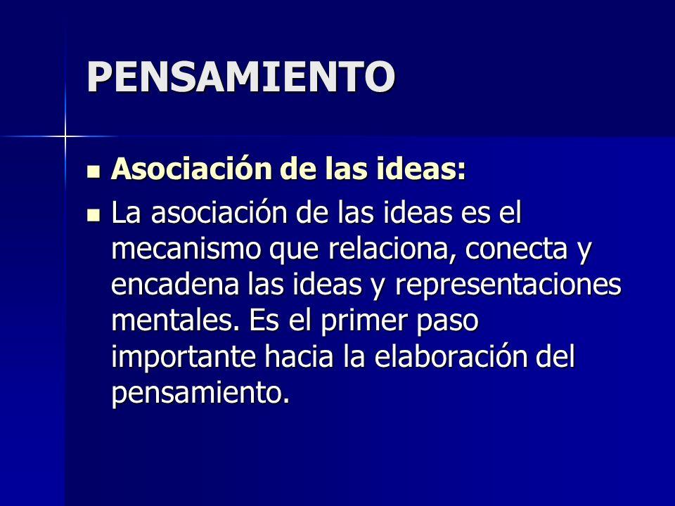 PENSAMIENTO Asociación de las ideas: Asociación de las ideas: La asociación de las ideas es el mecanismo que relaciona, conecta y encadena las ideas y
