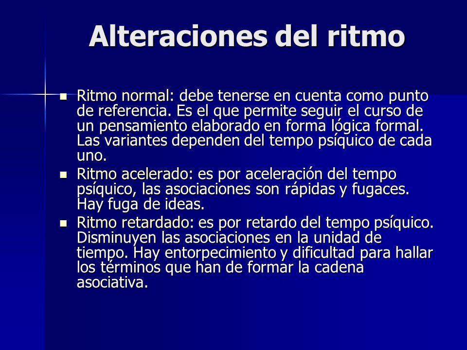 Alteraciones del ritmo Ritmo normal: debe tenerse en cuenta como punto de referencia. Es el que permite seguir el curso de un pensamiento elaborado en