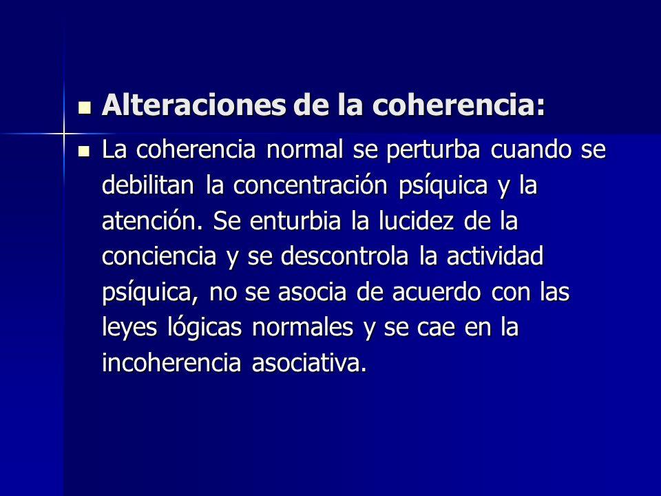 Alteraciones de la coherencia: Alteraciones de la coherencia: La coherencia normal se perturba cuando se debilitan la concentración psíquica y la aten