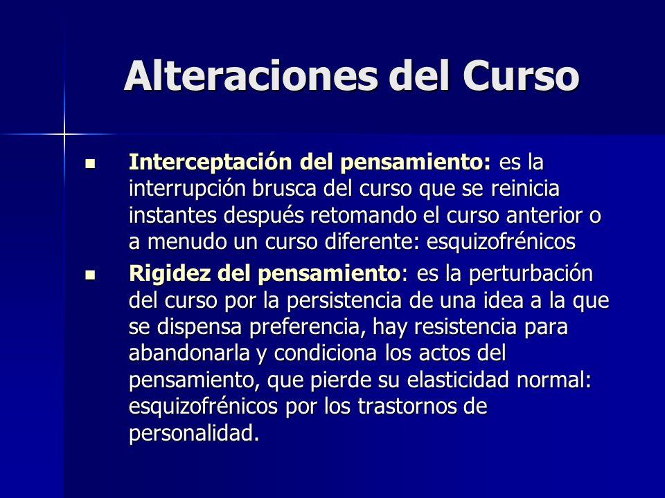Alteraciones del Curso Interceptación del pensamiento: es la interrupción brusca del curso que se reinicia instantes después retomando el curso anteri