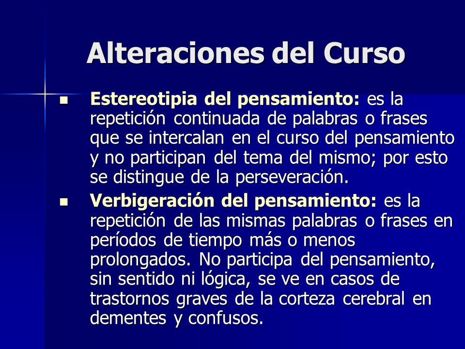 Alteraciones del Curso Estereotipia del pensamiento: es la repetición continuada de palabras o frases que se intercalan en el curso del pensamiento y
