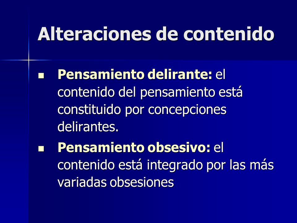 Alteraciones de contenido Pensamiento delirante: el contenido del pensamiento está constituido por concepciones delirantes. Pensamiento delirante: el