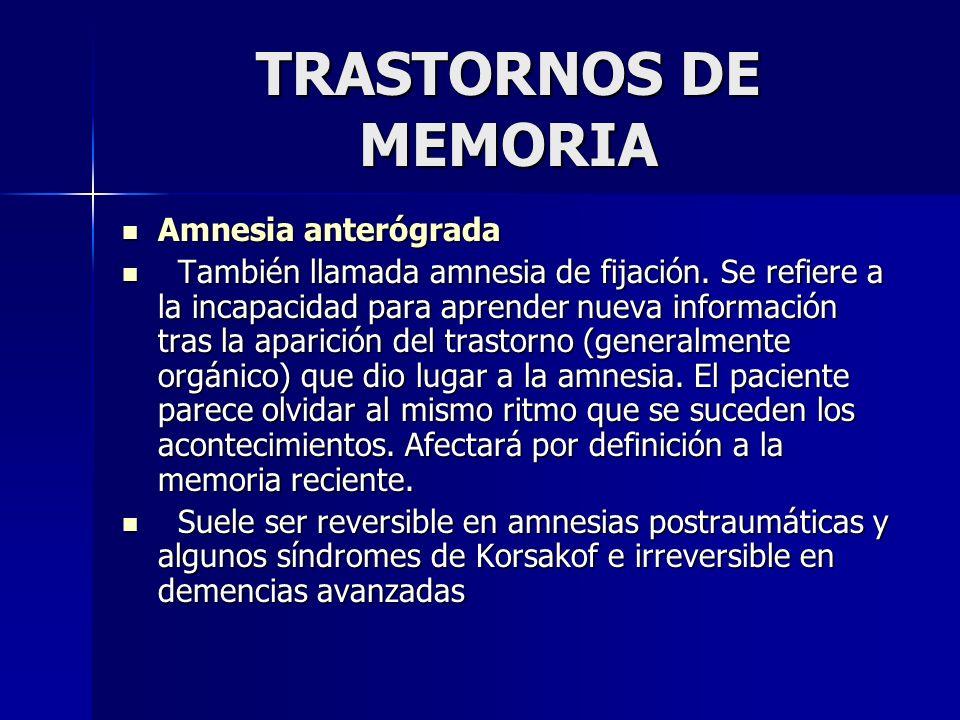 TRASTORNOS DE MEMORIA Amnesia anterógrada Amnesia anterógrada También llamada amnesia de fijación. Se refiere a la incapacidad para aprender nueva inf