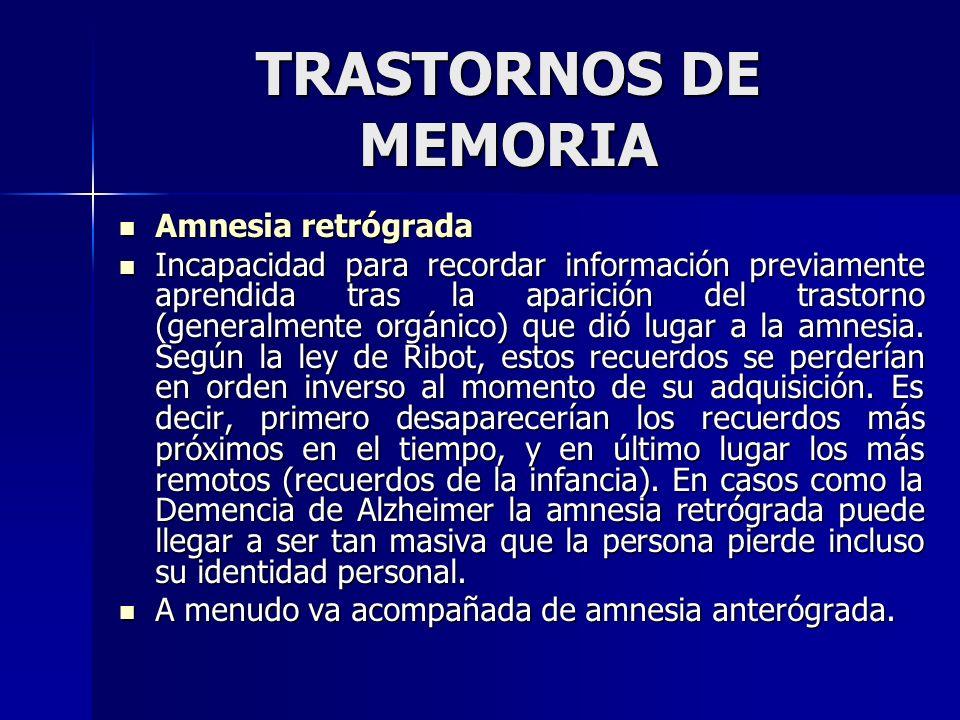 TRASTORNOS DE MEMORIA Amnesia retrógrada Amnesia retrógrada Incapacidad para recordar información previamente aprendida tras la aparición del trastorn