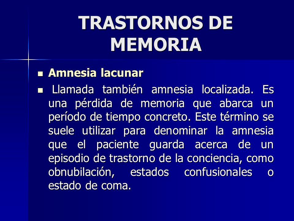 TRASTORNOS DE MEMORIA Amnesia lacunar Amnesia lacunar Llamada también amnesia localizada. Es una pérdida de memoria que abarca un período de tiempo co