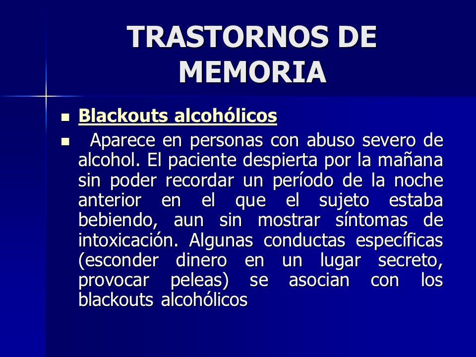 TRASTORNOS DE MEMORIA Blackouts alcohólicos Blackouts alcohólicos Aparece en personas con abuso severo de alcohol. El paciente despierta por la mañana