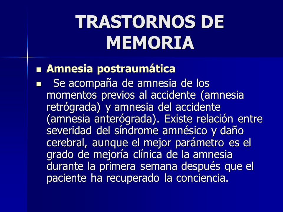 TRASTORNOS DE MEMORIA Amnesia postraumática Amnesia postraumática Se acompaña de amnesia de los momentos previos al accidente (amnesia retrógrada) y a