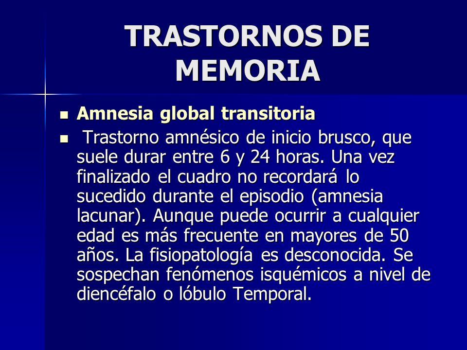 TRASTORNOS DE MEMORIA Amnesia global transitoria Amnesia global transitoria Trastorno amnésico de inicio brusco, que suele durar entre 6 y 24 horas. U