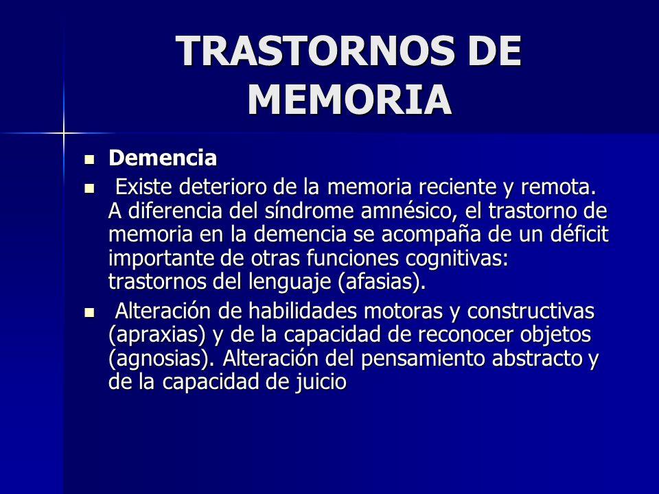 TRASTORNOS DE MEMORIA Demencia Demencia Existe deterioro de la memoria reciente y remota. A diferencia del síndrome amnésico, el trastorno de memoria