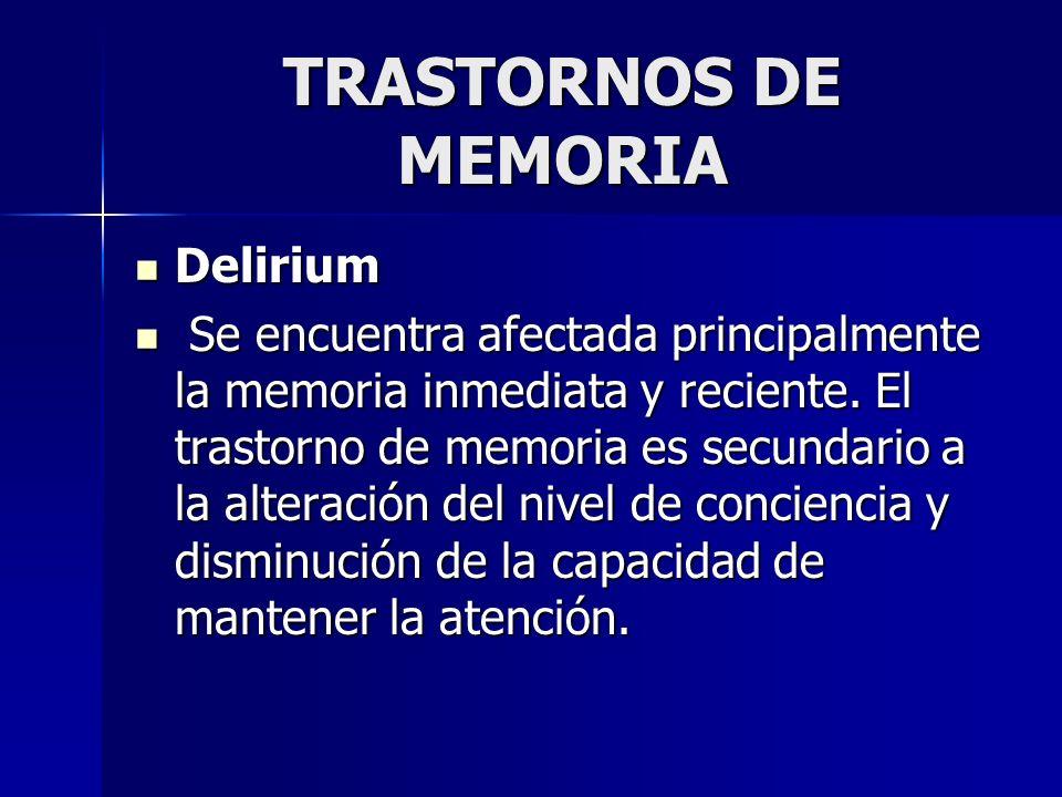 TRASTORNOS DE MEMORIA Delirium Delirium Se encuentra afectada principalmente la memoria inmediata y reciente. El trastorno de memoria es secundario a