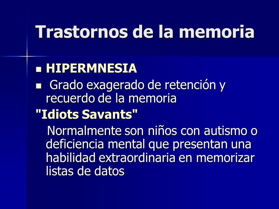 Trastornos de la memoria HIPERMNESIA HIPERMNESIA Grado exagerado de retención y recuerdo de la memoria Grado exagerado de retención y recuerdo de la m
