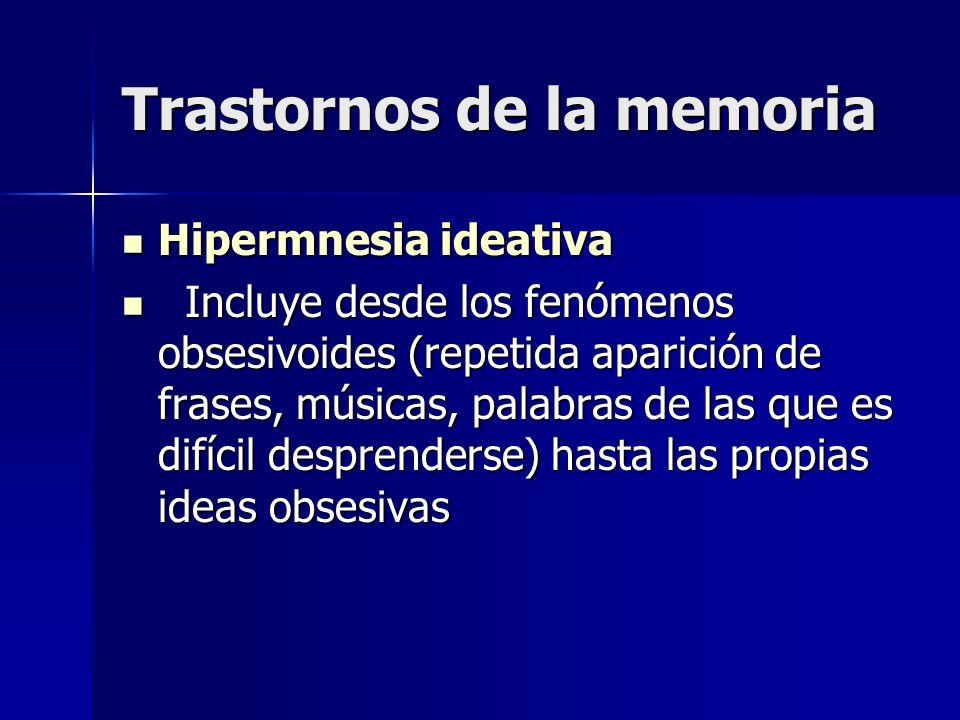 Trastornos de la memoria Hipermnesia ideativa Hipermnesia ideativa Incluye desde los fenómenos obsesivoides (repetida aparición de frases, músicas, pa