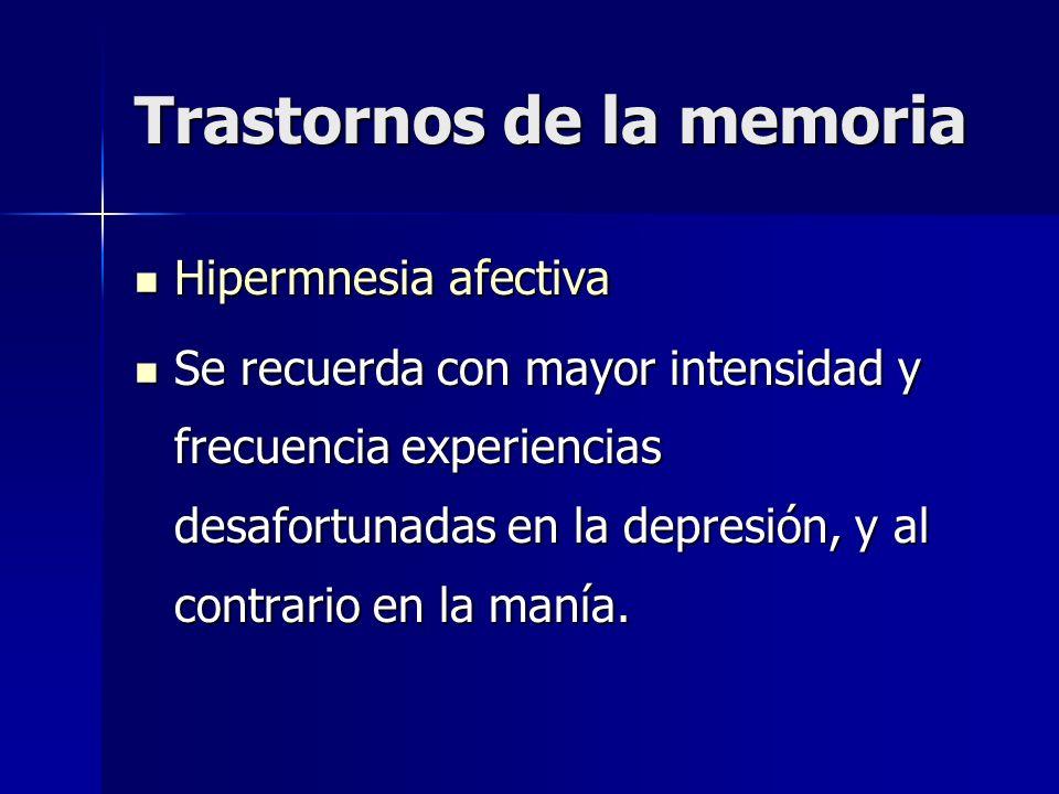 Trastornos de la memoria Hipermnesia afectiva Hipermnesia afectiva Se recuerda con mayor intensidad y frecuencia experiencias desafortunadas en la dep