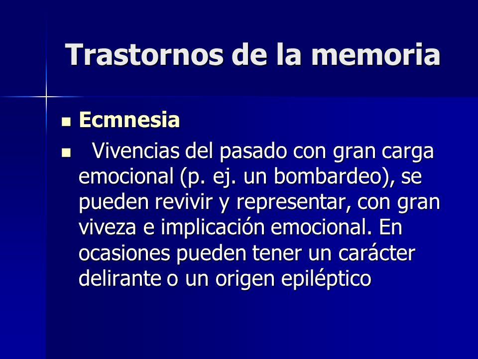 Trastornos de la memoria Ecmnesia Ecmnesia Vivencias del pasado con gran carga emocional (p. ej. un bombardeo), se pueden revivir y representar, con g