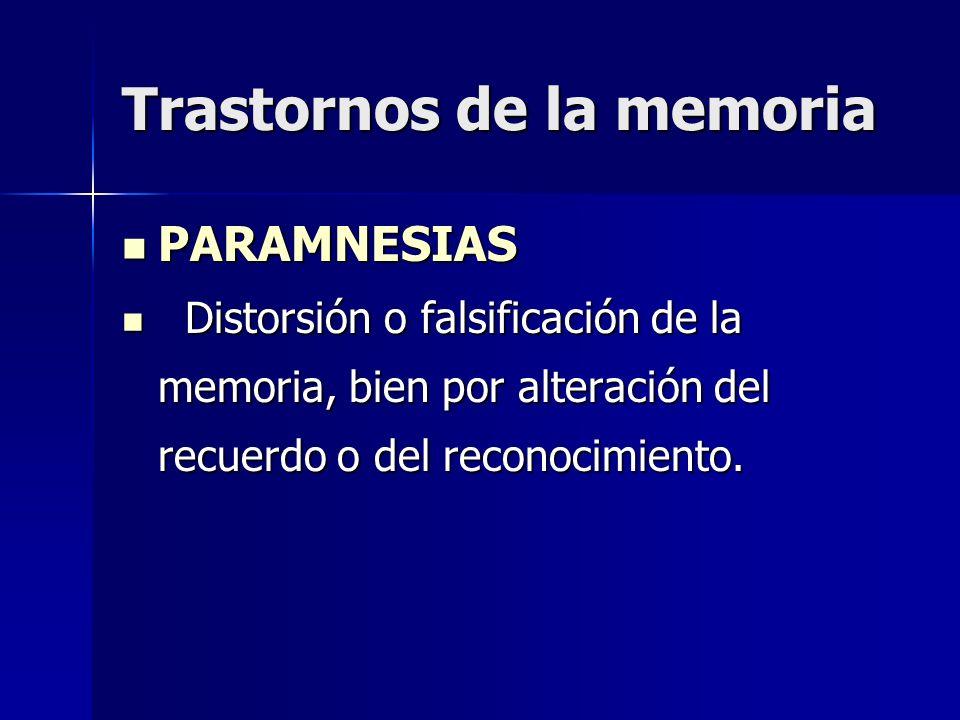 Trastornos de la memoria PARAMNESIAS PARAMNESIAS Distorsión o falsificación de la memoria, bien por alteración del recuerdo o del reconocimiento. Dist