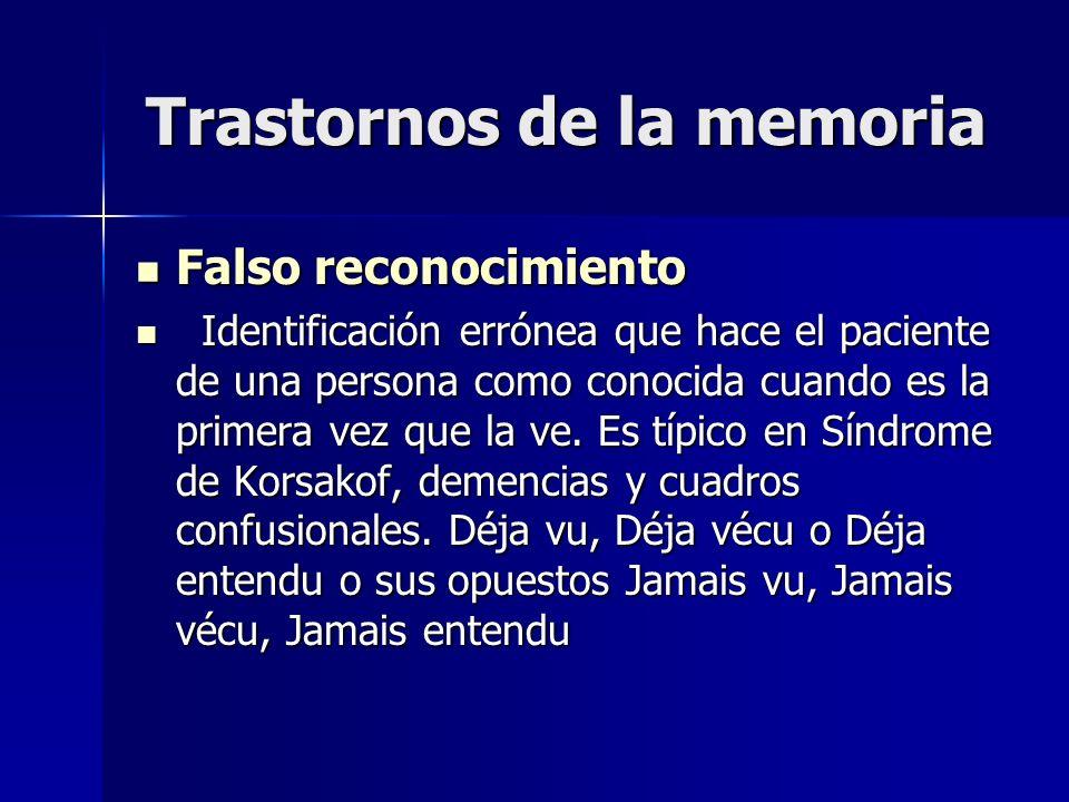 Trastornos de la memoria Falso reconocimiento Falso reconocimiento Identificación errónea que hace el paciente de una persona como conocida cuando es