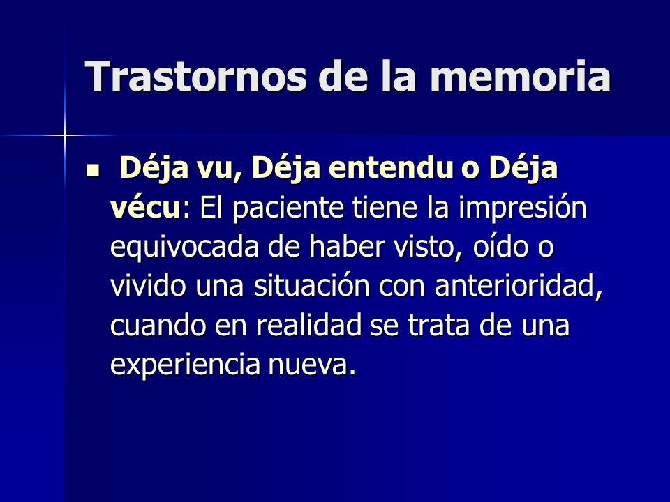 Trastornos de la memoria Déja vu, Déja entendu o Déja vécu: El paciente tiene la impresión equivocada de haber visto, oído o vivido una situación con