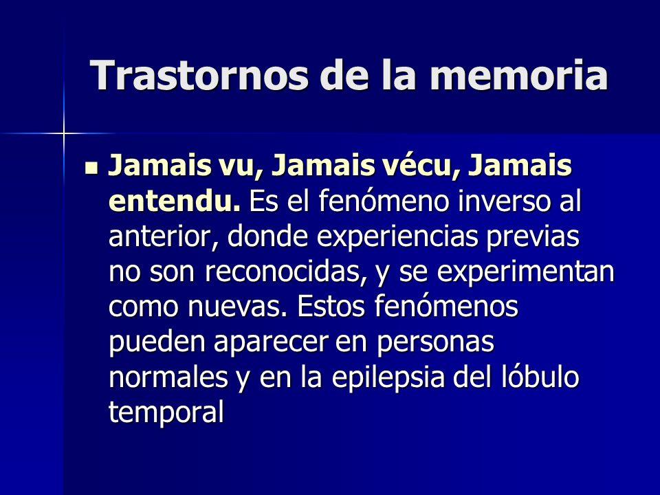 Trastornos de la memoria Jamais vu, Jamais vécu, Jamais entendu. Es el fenómeno inverso al anterior, donde experiencias previas no son reconocidas, y