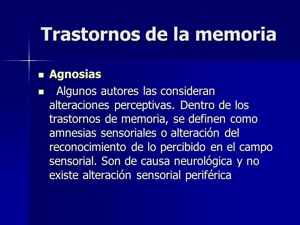 Trastornos de la memoria Agnosias Agnosias Algunos autores las consideran alteraciones perceptivas. Dentro de los trastornos de memoria, se definen co