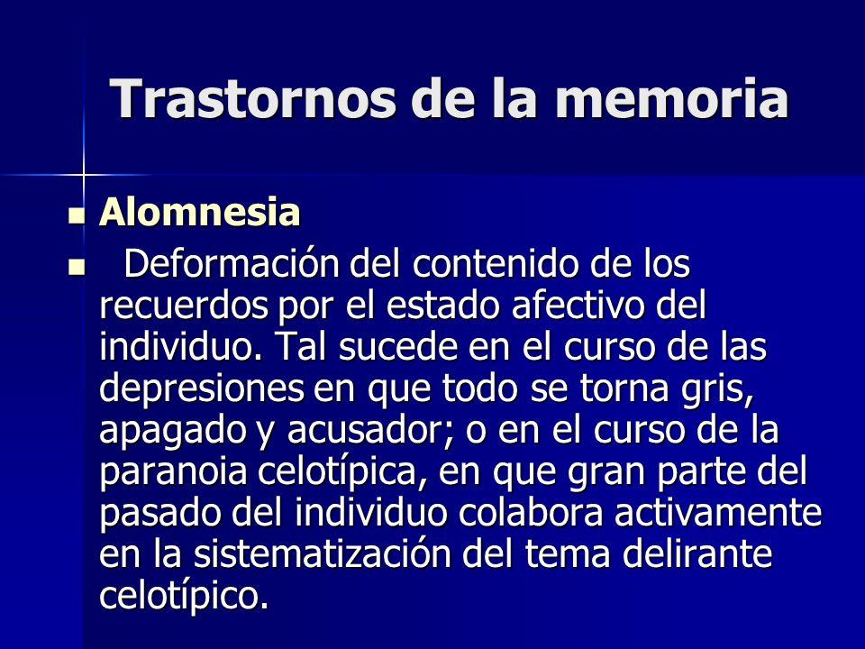 Trastornos de la memoria Alomnesia Alomnesia Deformación del contenido de los recuerdos por el estado afectivo del individuo. Tal sucede en el curso d