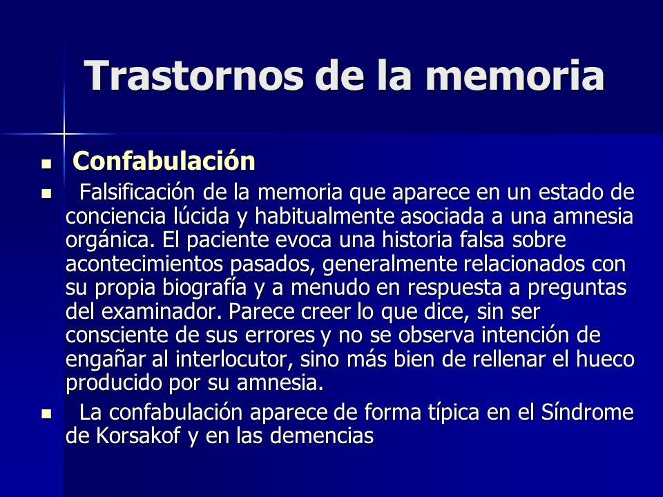 Trastornos de la memoria Confabulación Confabulación Falsificación de la memoria que aparece en un estado de conciencia lúcida y habitualmente asociad