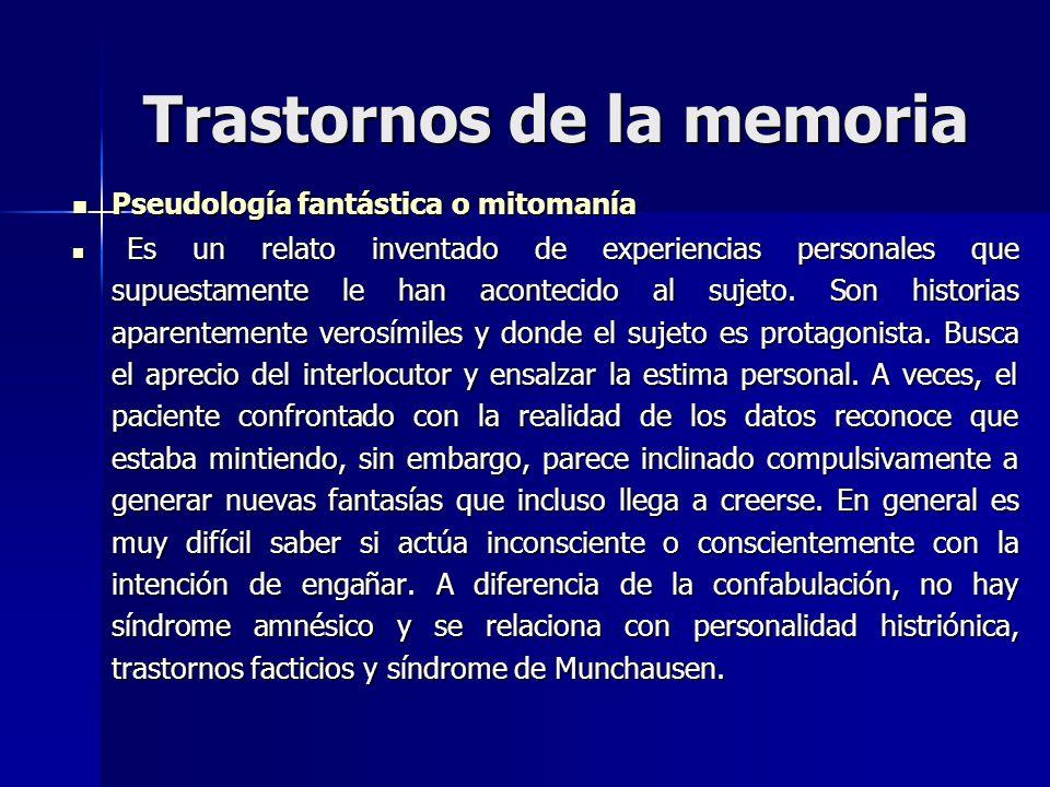 Trastornos de la memoria Pseudología fantástica o mitomanía Pseudología fantástica o mitomanía Es un relato inventado de experiencias personales que s