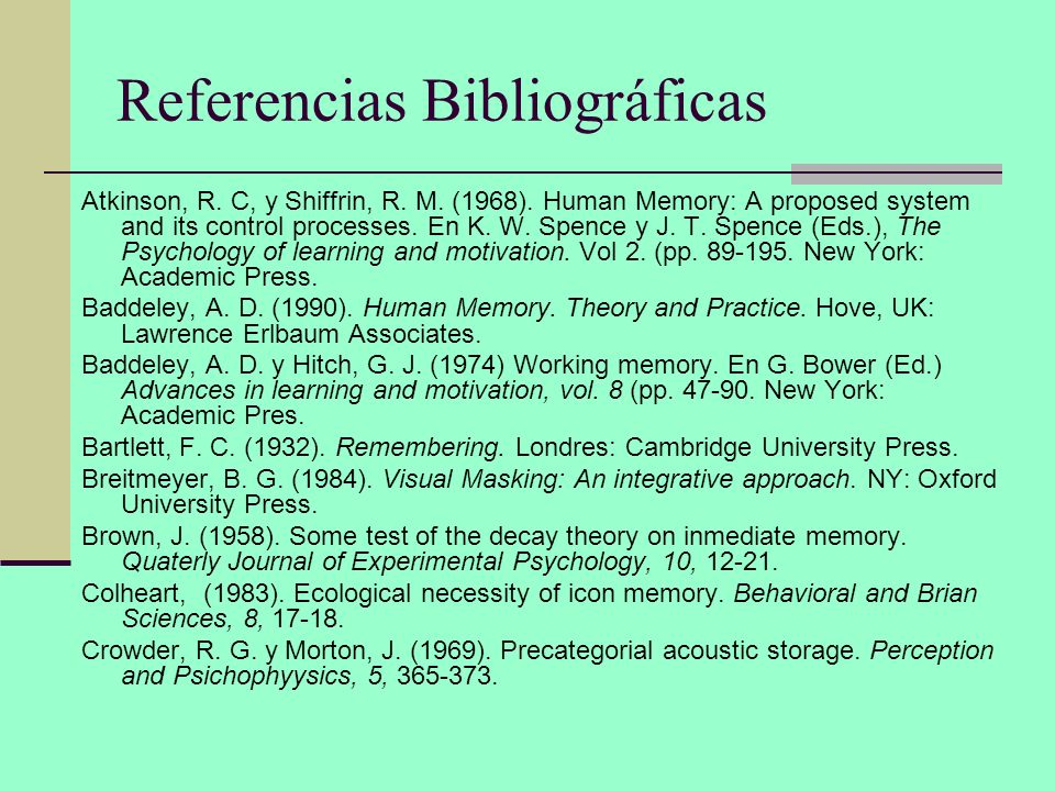 Referencias Bibliográficas Atkinson, R. C, y Shiffrin, R. M. (1968). Human Memory: A proposed system and its control processes. En K. W. Spence y J. T