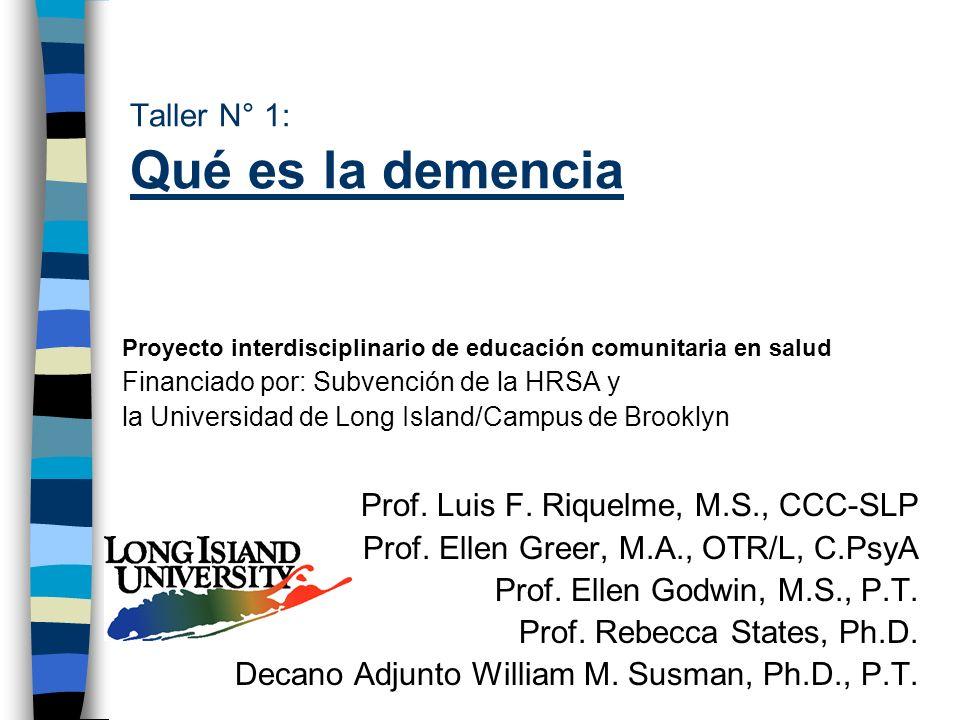 Taller N° 1: Qué es la demencia Proyecto interdisciplinario de educación comunitaria en salud Financiado por: Subvención de la HRSA y la Universidad d