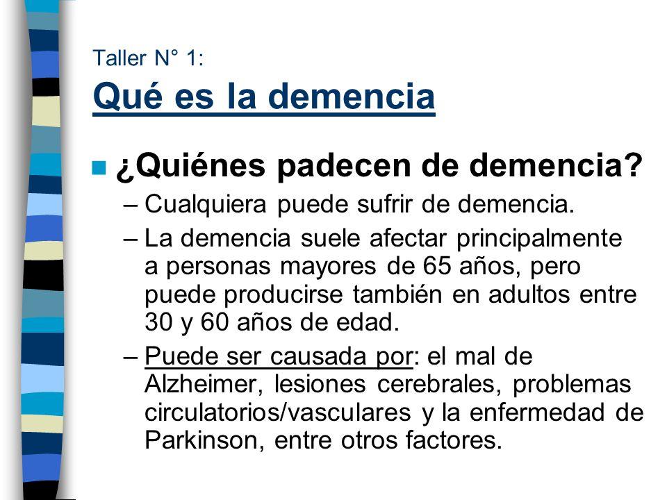 Taller N° 1: Qué es la demencia n ¿Quiénes padecen de demencia? –Cualquiera puede sufrir de demencia. –La demencia suele afectar principalmente a pers