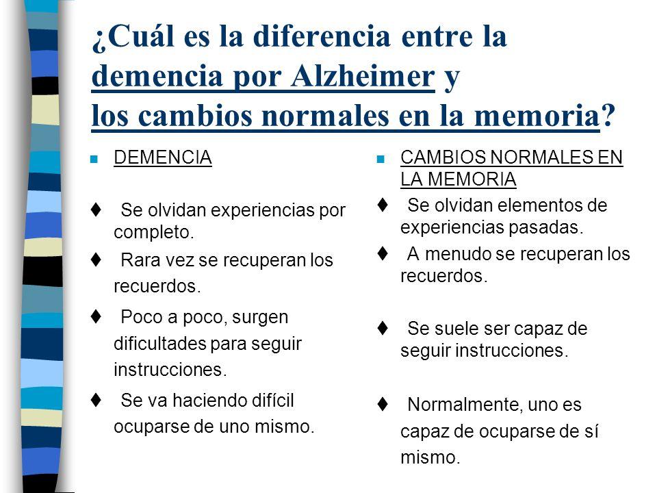 ¿Cuál es la diferencia entre la demencia por Alzheimer y los cambios normales en la memoria? n DEMENCIA t Se olvidan experiencias por completo. t Rara