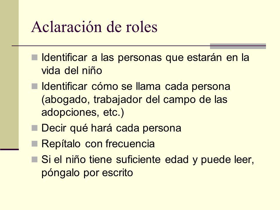 Aclaración de roles Identificar a las personas que estarán en la vida del niño Identificar cómo se llama cada persona (abogado, trabajador del campo d