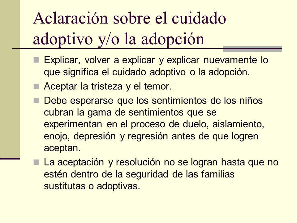 Aclaración sobre el cuidado adoptivo y/o la adopción Explicar, volver a explicar y explicar nuevamente lo que significa el cuidado adoptivo o la adopción.