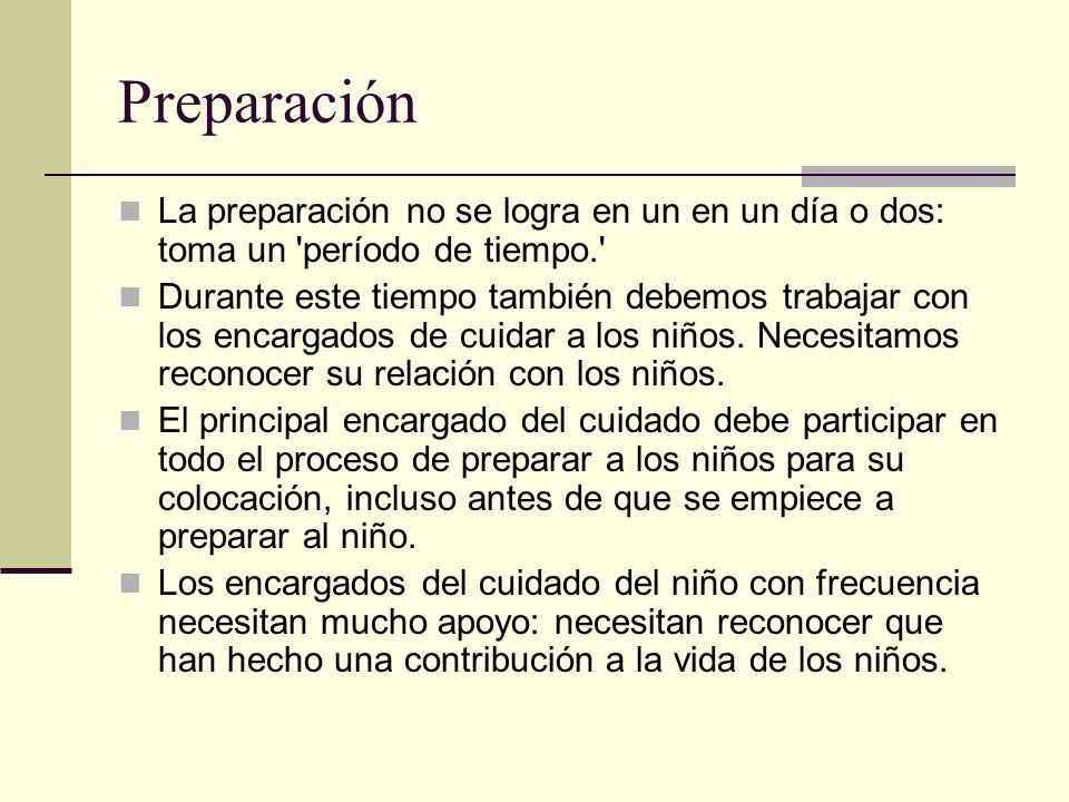 Preparación La preparación no se logra en un en un día o dos: toma un período de tiempo. Durante este tiempo también debemos trabajar con los encargados de cuidar a los niños.
