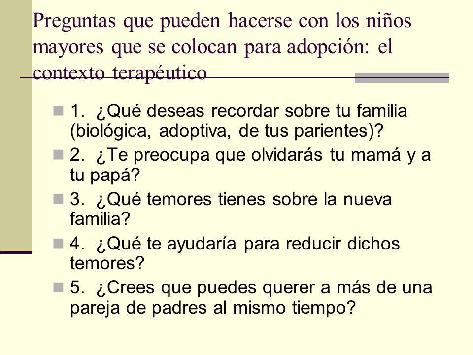 Preguntas que pueden hacerse con los niños mayores que se colocan para adopción: el contexto terapéutico 1. ¿Qué deseas recordar sobre tu familia (bio