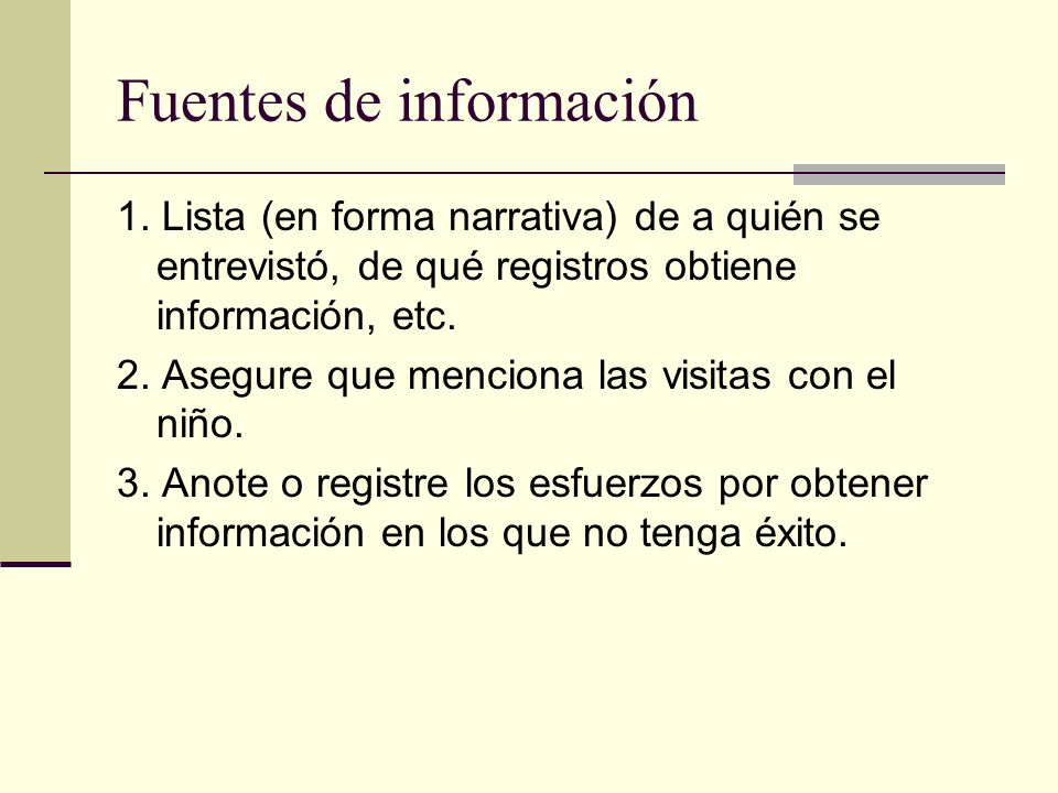 Fuentes de información 1. Lista (en forma narrativa) de a quién se entrevistó, de qué registros obtiene información, etc. 2. Asegure que menciona las