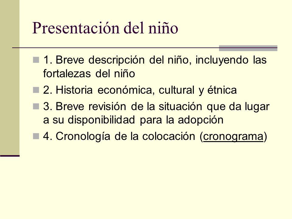 Presentación del niño 1. Breve descripción del niño, incluyendo las fortalezas del niño 2. Historia económica, cultural y étnica 3. Breve revisión de