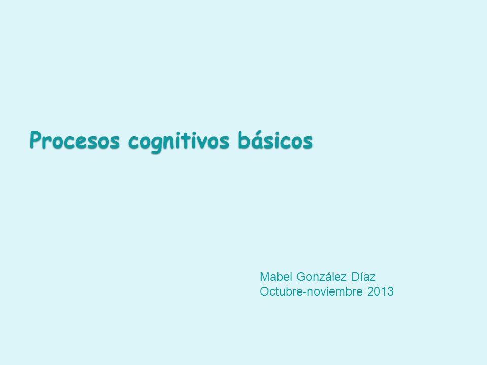 Procesos cognitivos básicos Mabel González Díaz Octubre-noviembre 2013