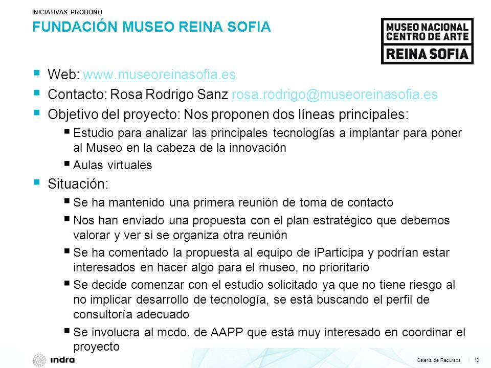Galería de Recursos 10   FUNDACIÓN MUSEO REINA SOFIA INICIATIVAS PROBONO Web: www.museoreinasofia.es www.museoreinasofia.es Contacto: Rosa Rodrigo San