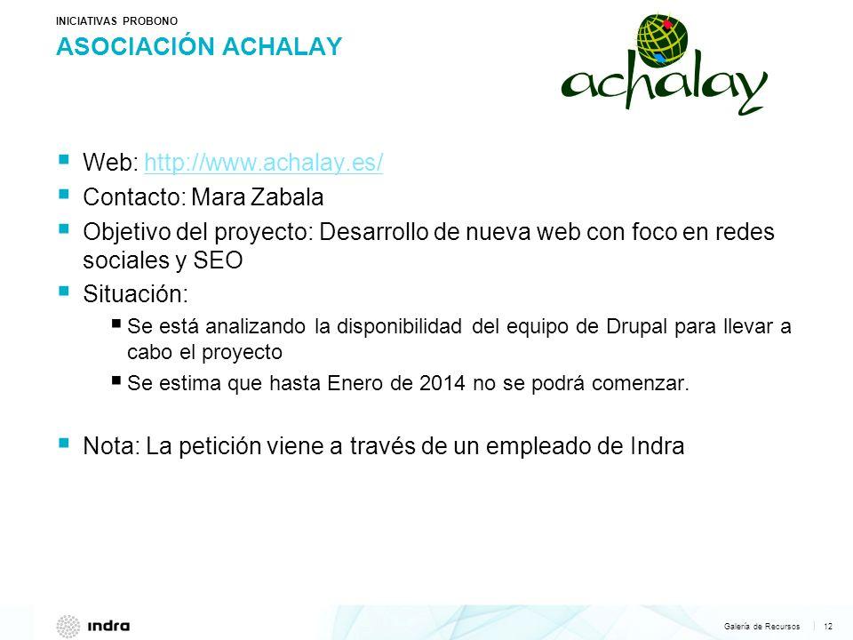Galería de Recursos 12   ASOCIACIÓN ACHALAY INICIATIVAS PROBONO Web: http://www.achalay.es/ http://www.achalay.es/ Contacto: Mara Zabala Objetivo del