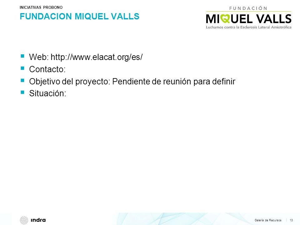 Galería de Recursos 13   INICIATIVAS PROBONO Web: http://www.elacat.org/es/ Contacto: Objetivo del proyecto: Pendiente de reunión para definir Situaci