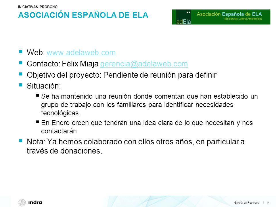 Galería de Recursos 14   ASOCIACIÓN ESPAÑOLA DE ELA INICIATIVAS PROBONO Web: www.adelaweb.com www.adelaweb.com Contacto: Félix Miaja gerencia@adelaweb