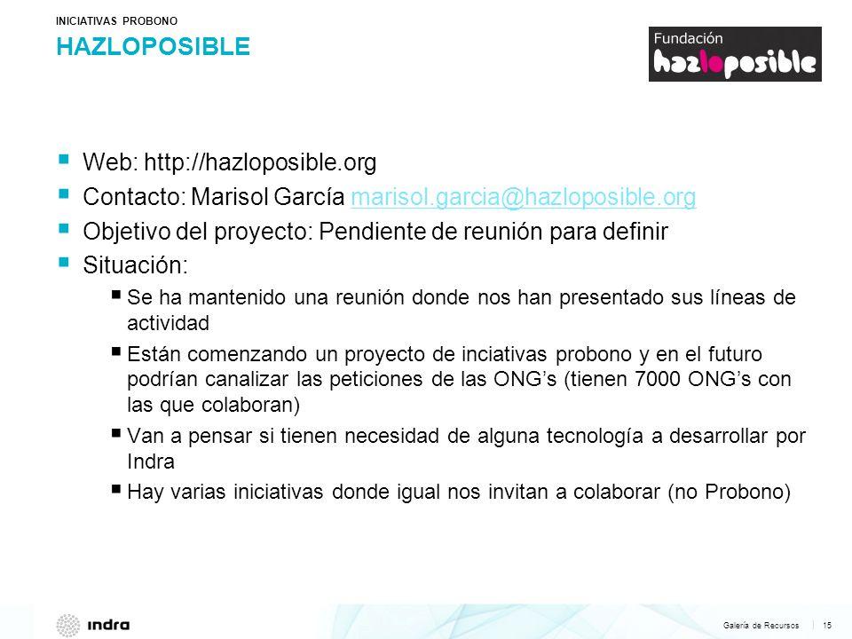 Galería de Recursos 15   HAZLOPOSIBLE INICIATIVAS PROBONO Web: http://hazloposible.org Contacto: Marisol García marisol.garcia@hazloposible.orgmarisol