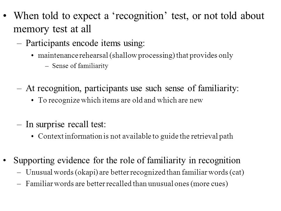When told to expect a recognition test, or not told about memory test at all –Participants encode items using: maintenance rehearsal (shallow processi