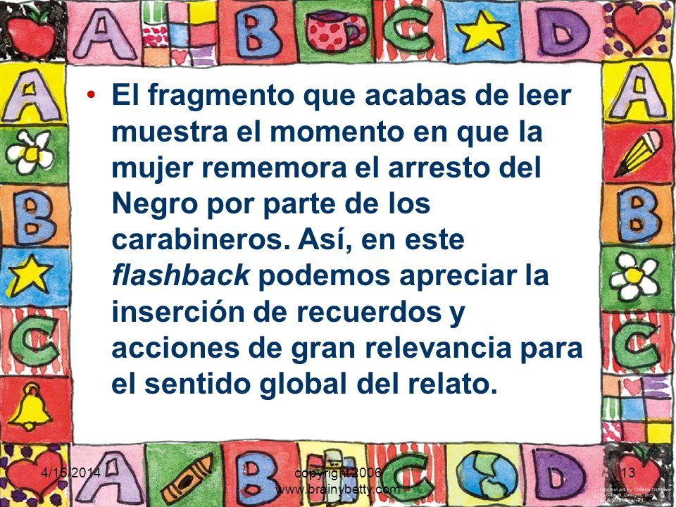 4/15/2014copyright 2006 www.brainybetty.com 13 El fragmento que acabas de leer muestra el momento en que la mujer rememora el arresto del Negro por pa